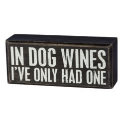 Box Sign - In Dog Wines I've Only Had One